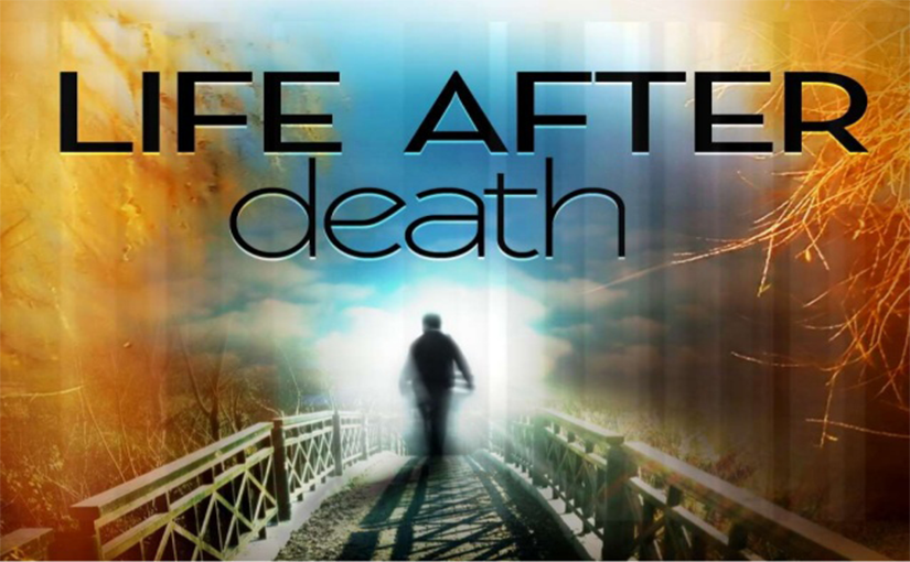 Life After Death – True or False?