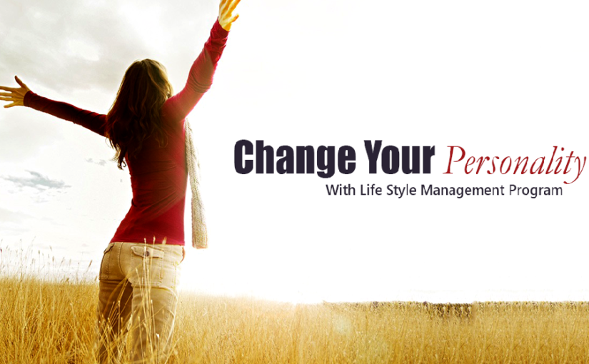 Change Your Personality With Life Style Management Program